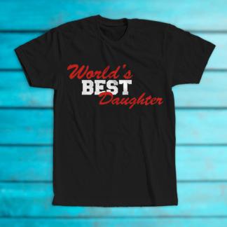 "Tricou ""World's best daughter"""